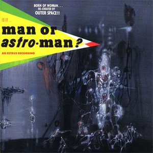 Is It... Man or Astro-man?