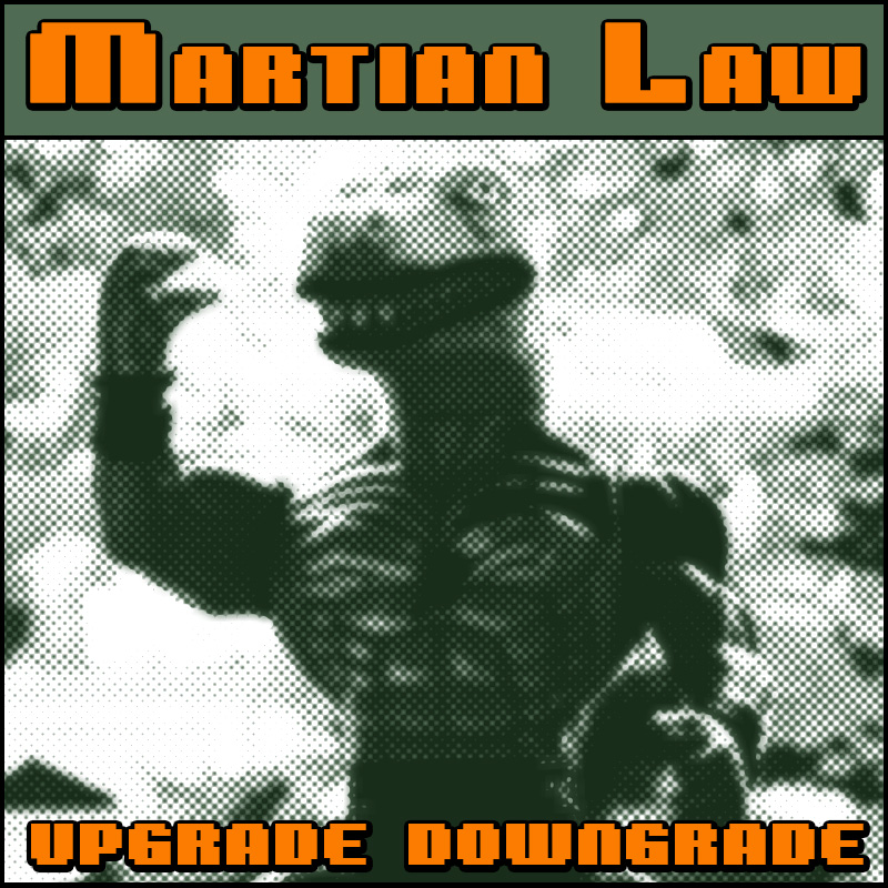 Martian Law - Upgrade Downgrade