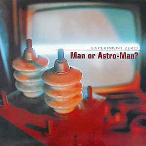 Man or Astroman - Experiment Zero